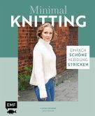 Minimal Knitting - Einfach schöne Kleidung stricken