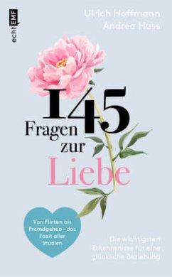 145 Fragen zur Liebe - Die wichtigsten Erkenntnisse für eine glückliche Beziehung - Hoffmann, Ulrich;Huss, Andrea