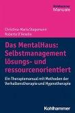Das MentalHaus: Selbstmanagement lösungs- und ressourcenorientiert