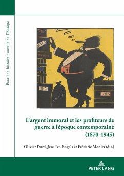 L'argent immoral et les profiteurs de guerre à l'époque contemporaine (1870-1945)