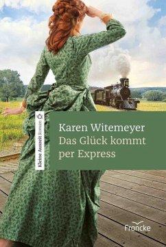 Das Glück kommt per Express (eBook, ePUB) - Witemeyer, Karen