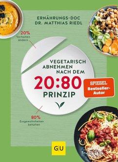 Vegetarisch abnehmen nach dem 20:80 Prinzip - Riedl, Matthias