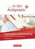 ... in der Arztpraxis. Organisation und Verwaltung - Arbeitsbuch