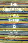 The Shimmering Is All There Is: On Nature, God, Science, and More