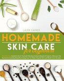 Homemade Skin Care for Beginners: Step-by-Step Guide to Do-It-Yourself Fabulous Natural Beauty Products. Discover the Secrets to Looking Beautiful Usi