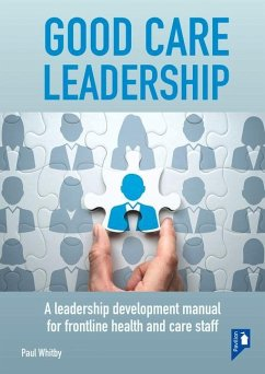 Good Care Leadership: A Leadership Development Manual for Frontline Health and Care Staff - Whitby, Paul