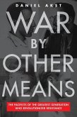 War by Other Means: The Pacifists of the Greatest Generation Who Revolutionized Resistance
