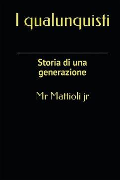 I QUALUNQUISTI - Mattioli Jr.