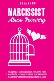 Narcissist Abuse Recovery: The Complete Self-Healing Guide to Recover from a Narcissistic Personality, Survive Toxic and Abusive Relationships, a