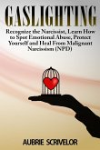 Gaslighting: Recognize the Narcissist, Learn How to Spot Emotional Abuse, Protect Yourself and Heal From Malignant Narcissism (NPD)
