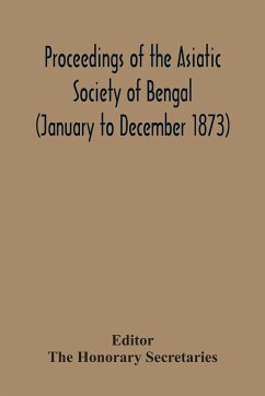 Proceedings Of The Asiatic Society Of Bengal (January To December 1873)