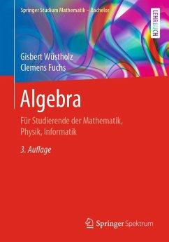 Algebra (eBook, PDF) - Wüstholz, Gisbert; Fuchs, Clemens