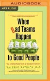When Bad Teams Happen to Good People: Your Complete Repair Guide for Successful Teamwork