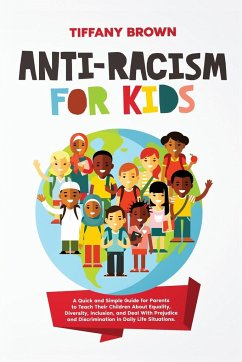 Anti-Racism for Kids: A Quick and Simple Guide for Parents to Teach Their Children About Equality, Diversity, Inclusion, and Deal With Preju - Brown, Tiffany