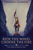 Ride the Wind, Choose the Fire: Large Print Edition