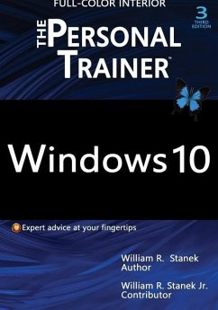 Windows 10: The Personal Trainer, 3rd Edition (FULL COLOR): Your personalized guide to Windows 10 - Stanek, William; Stanek, William