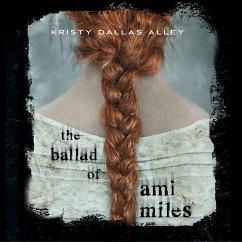 The Ballad of Ami Miles (Unabridged) (MP3-Download) - Alley, Kristy Dallas