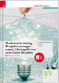 Businesstraining, Projektmanagement, Übungsfirma und Case Studies III/IV HAK + digitales Zusatzpaket