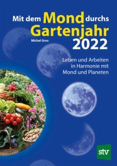 Mit dem Mond durchs Gartenjahr 2022 - Gros, Michel