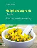 Heilpflanzenpraxis Heute - Rezepturen und Anwendung
