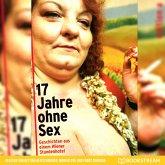 17 Jahre ohne Sex - Geschichten aus einem Wiener Stundenhotel (Ungekürzt) (MP3-Download)