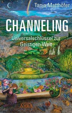 CHANNELING. Universalschlüssel zur Geistigen Welt (eBook, ePUB) - Matthöfer, Tanja
