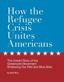 How the Refugee Crisis Unites Americans: The Untold Story of the Grassroots Movement Shattering Our Red and Blue Silos (eBook, ePUB)