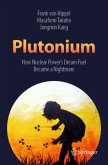 Plutonium: How Nuclear Power's Dream Fuel Became a Nightmare