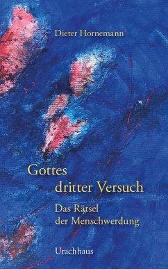 Gottes dritter Versuch - Hornemann, Dieter