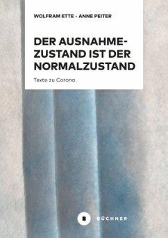 Der Ausnahmezustand ist der Normalzustand, nur wahrer - Ette, Wolfram;Peiter, Anne D.