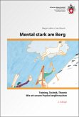 Mental stark am Berg - Wie wir unsere Psyche bergfit machen: Training/Technik/Theorie