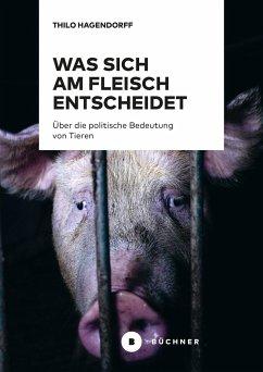 Was sich am Fleisch entscheidet - Hagendorff, Thilo