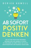 Ab sofort positiv denken: Wie Sie Ihre negativen Gedanken beherrschen und Grübeln stoppen. So verlagern Sie Ihren Fokus auf Glück, Selbstakzeptanz und radikale Selbstliebe (eBook, ePUB)