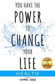 You have the power to change your life: Guide to live better: Health (eBook, ePUB)
