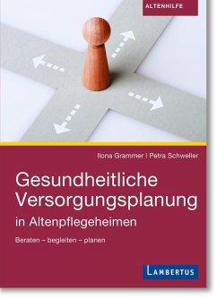 Gesundheitliche Versorgungsplanung (eBook, PDF) - Grammer, Ilona; Schweller, Petra