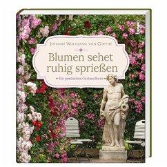 Blumen sehet ruhig sprießen - Goethe, Johann Wolfgang von