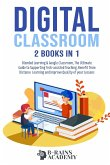 Digital Classroom: 2 books in 1: Blended Learning & Google Classroom, The Ultimate Guide to Supporting Tech-assisted Teaching, Benefit fr