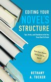 Editing Your Novel's Structure: Tips, Tricks, and Checklists to Get You From Start to Finish (eBook, ePUB)