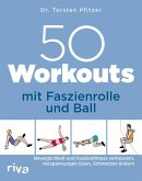 50 Workouts mit Faszienrolle und Ball