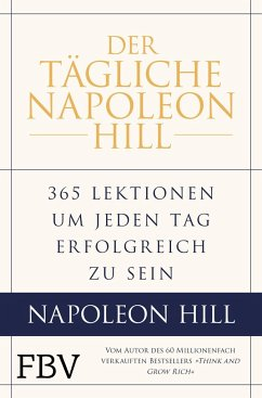 Der tägliche Napoleon Hill - Hill, Napoleon;Stone, W. Clement;Ritt, Michael J.