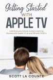 Getting Started With Apple TV: A Ridiculously Simple Guide to Getting Started With Apple TV 4K and HD With TVOS 14 (eBook, ePUB)