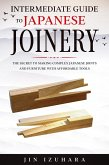 Intermediate Guide to Japanese Joinery: The Secret to Making Complex Japanese Joints and Furniture Using Affordable Tools (eBook, ePUB)