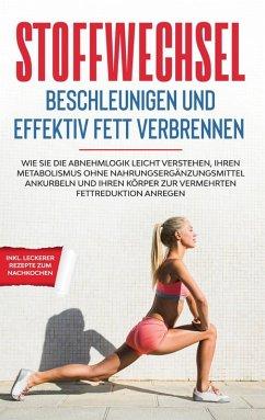 Stoffwechsel beschleunigen und effektiv Fett verbrennen (eBook, ePUB)