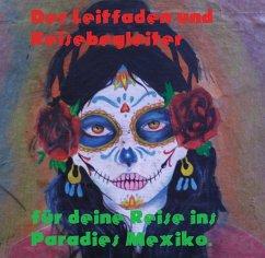 Der Leitfaden und Reisebegleiter für deine Reise ins Paradies nach Mexiko (eBook, ePUB)