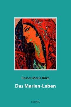 Das Marien-Leben (eBook, ePUB) - Rilke, Rainer Maria
