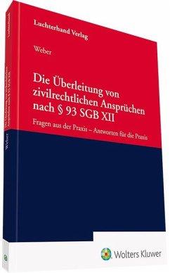 Die Überleitung von zivilrechtlichen Ansprüchen nach § 93 SGB XII - Weber, Dirk