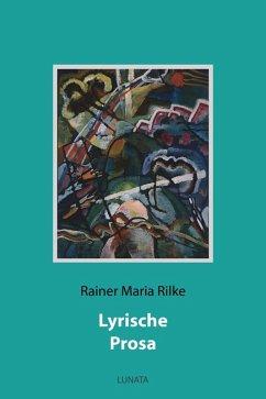Lyrische Prosa (eBook, ePUB) - Rilke, Rainer Maria