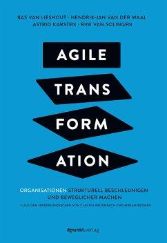 Agile Transformation (eBook, PDF) - Lieshout, Bas van; Waal, Hendrik-Jan van der; Karsten, Astrid; Solingen, Rini van