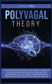Polyvagal Theory: A self help guide to awake the healing power of the vagus nerve with natural stimulation, overcoming anxiety, stress a