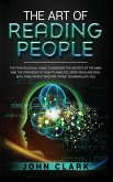 The Art of Reading People: The Psychological Guide to Discover the Secrets of the Mind and the Strategies of How to Analyze, Speed-Read and Deal